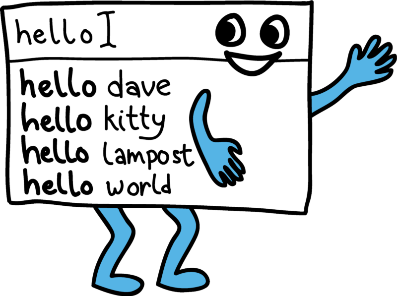 "An illustration of an autocorrect typeahead function. In this illustration the user has typed in the world ""hello"" and the suggestions are ""hello dave"" ""hello kitty"" ""hello lampost"" and ""hello world."""