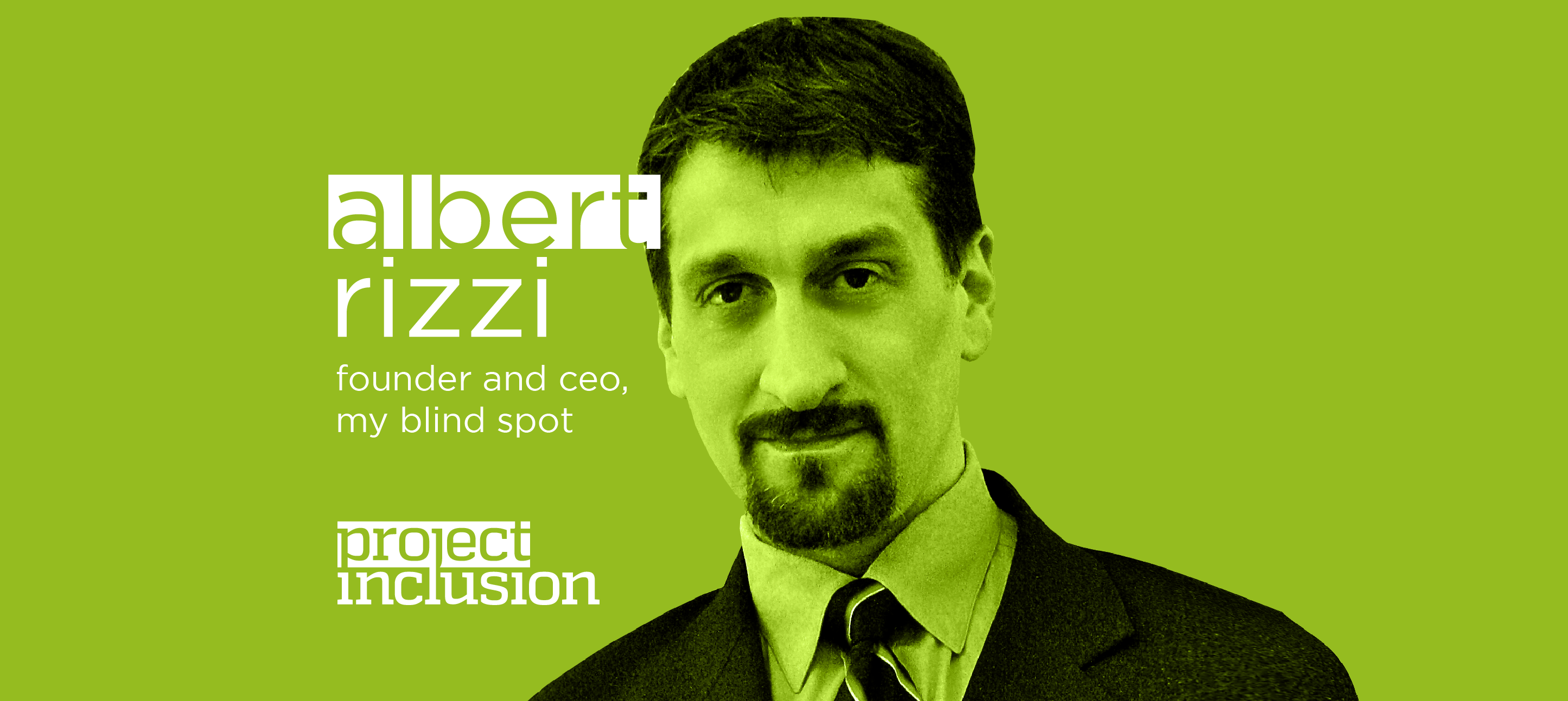 "Albert Rizzi, Founder & CEO of My Blind Spot on a green background. ""Project Inclusion"" logo in bottom left corner"