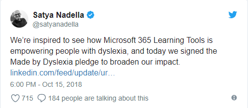 Tweet from Satya Nadella: We're inspired to see how Microsoft 365 Learning Tools is empowering people with dyslexia, and today we signed the Made by Dyslexia pledge to broaden our impact.